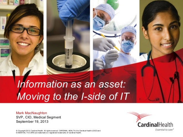 © Copyright 2013, Cardinal Health. All rights reserved. CARDINAL HEALTH, the Cardinal Health LOGO and ESSENTIAL TO CARE ar...