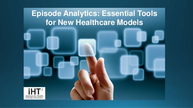 iHT² Research Report Findings – Episode Analytics: Essential Tools for New Healthcare Models Report