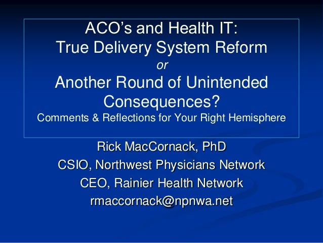 ACO's and Health IT: True Delivery System Reform or Another Round of Unintended Consequences? Comments & Reflections for Y...