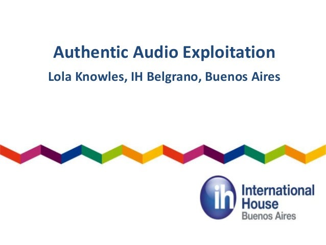 Authentic Audio Exploitation Lola Knowles, IH Belgrano, Buenos Aires