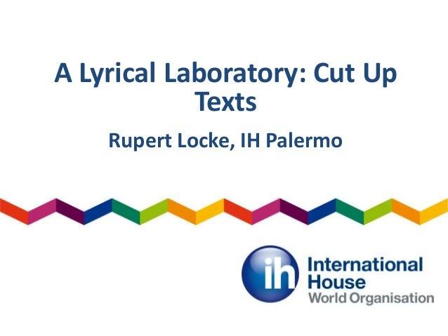 A Lyrical Laboratory: Cut Up Texts Rupert Locke, IH Palermo