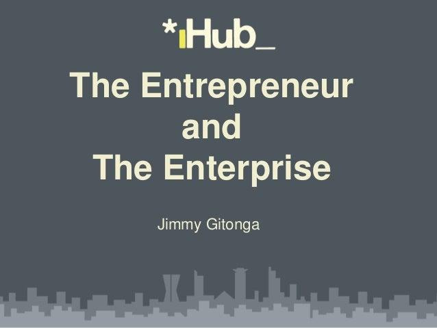 The Entrepreneur and The Enterprise Jimmy Gitonga