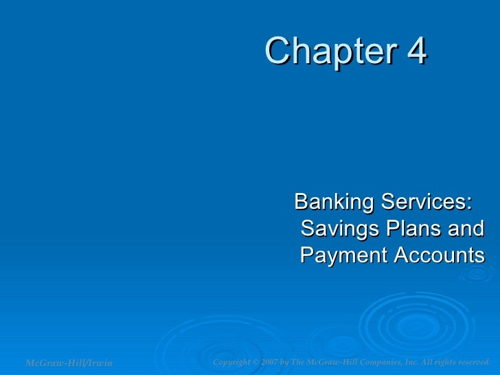 Chapter 4 Banking Services: Savings Plans and Payment Accounts McGraw-Hill/Irwin Copyright   © 2007 by The McGraw-Hill Com...