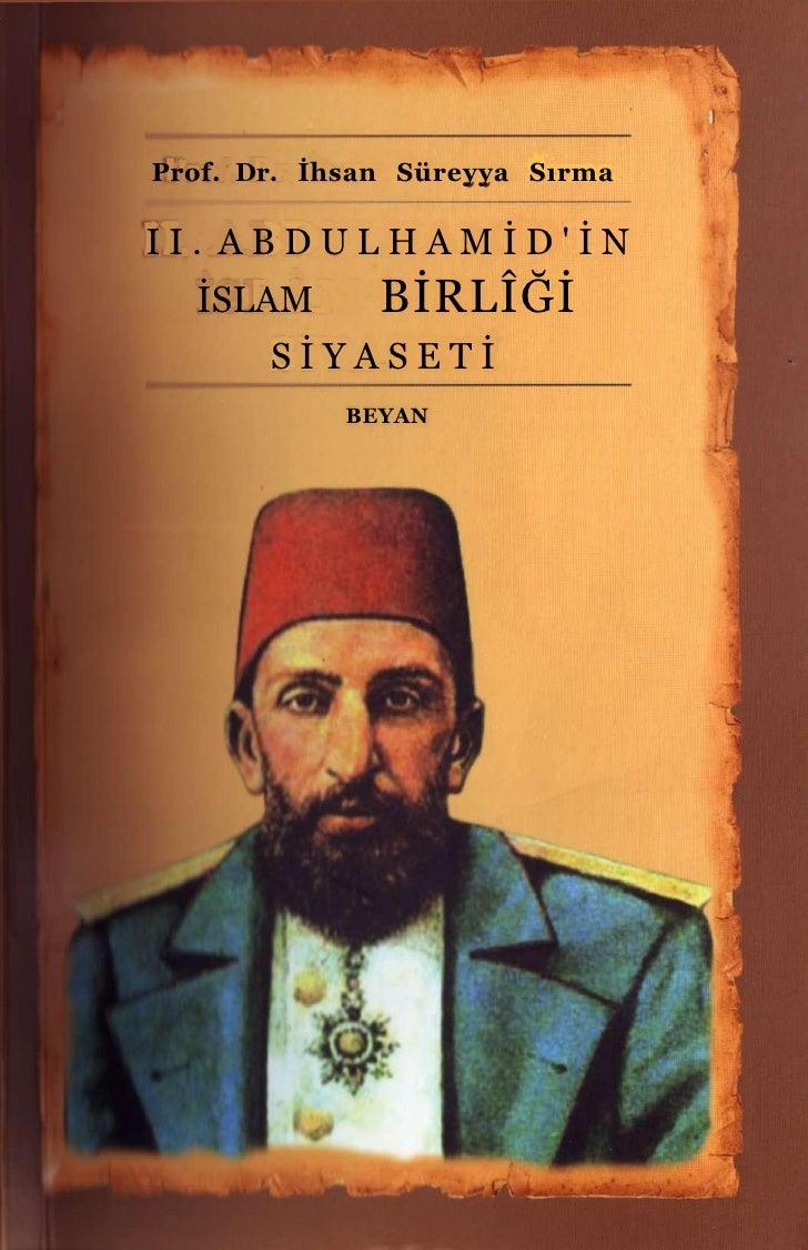 Prof. Dr. İhsan Süreyya Sırma  II. ABDULHAMİD'İN               BİRLÎĞİ   İSLAM        SİYASETİ             BEYAN