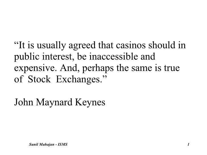 """"""" It is usually agreed that casinos should in public interest, be inaccessible and expensive. And, perhaps the same is tru..."""