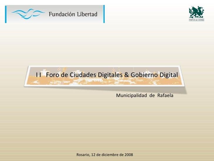 I I Foro de Ciudades Digitales & Gobierno Digital                                     Municipalidad de Rafaela            ...
