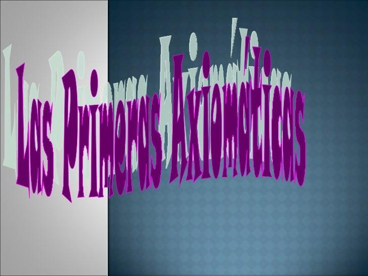 II. Las Primeras Axiomaticas