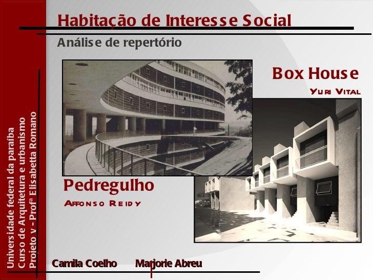 Habitação de Interesse Social Análise de repertório Pedregulho Affonso Reidy Box House Yuri Vital Universidade federal da ...