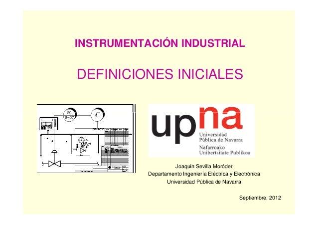 INSTRUMENTACIÓN INDUSTRIALDEFINICIONES INICIALESJoaquín Sevilla MoróderDepartamento Ingeniería Eléctrica y ElectrónicaUniv...