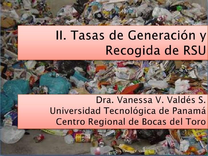 II. Tasas de Generación y Recogida de RSU<br />Dra. Vanessa V. Valdés S.<br />Dra. Vanessa V. Valdés S.<br />Universidad T...