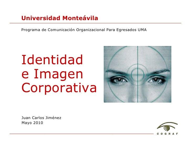 Universidad Monteávila Programa de Comunicación Organizacional Para Egresados UMA     Identidad e Imagen Corporativa  Juan...