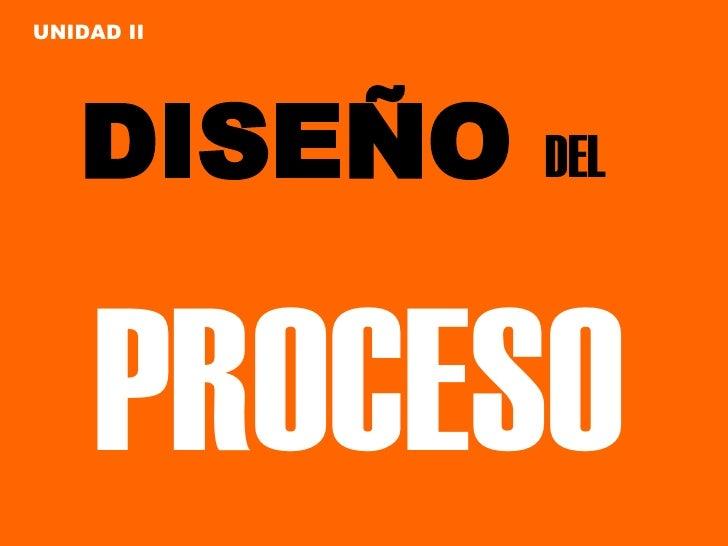 DISEÑO  DEL   PROCESO UNIDAD II
