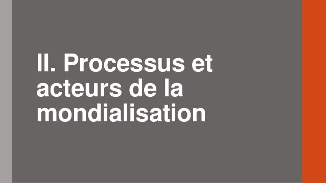 II. Processus et acteurs de la mondialisation