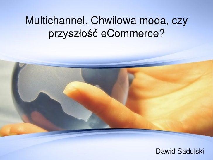 Multichannel - Dawid Sadulski - eHandel 2011