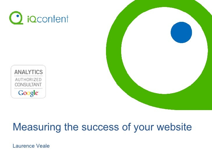Measuring the success of your website Laurence Veale