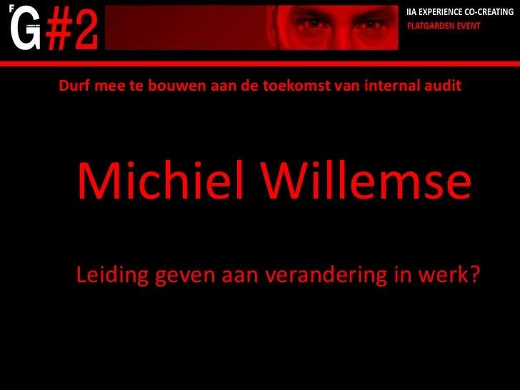 Durf mee te bouwen aan de toekomst van internal audit  Michiel Willemse  Leiding geven aan verandering in werk?