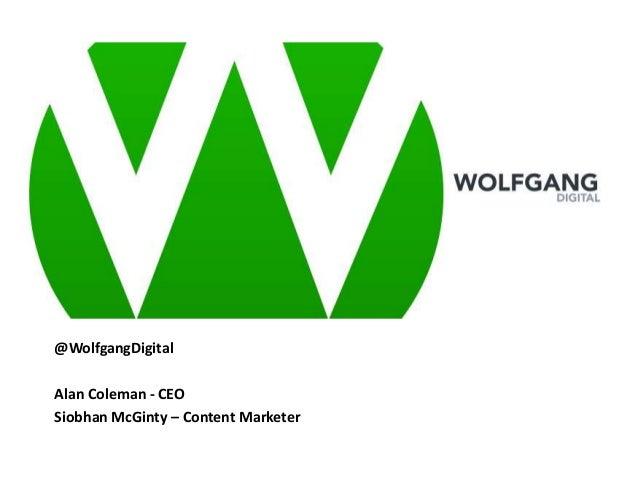 @WolfgangDigitalAlan Coleman - CEOSiobhan McGinty – Content Marketer