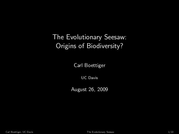The Evolutionary Seesaw:                            Origins of Biodiversity?                                  Carl Boettig...