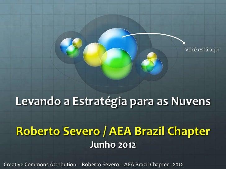 Você está aqui    Levando a Estratégia para as Nuvens    Roberto Severo / AEA Brazil Chapter                              ...