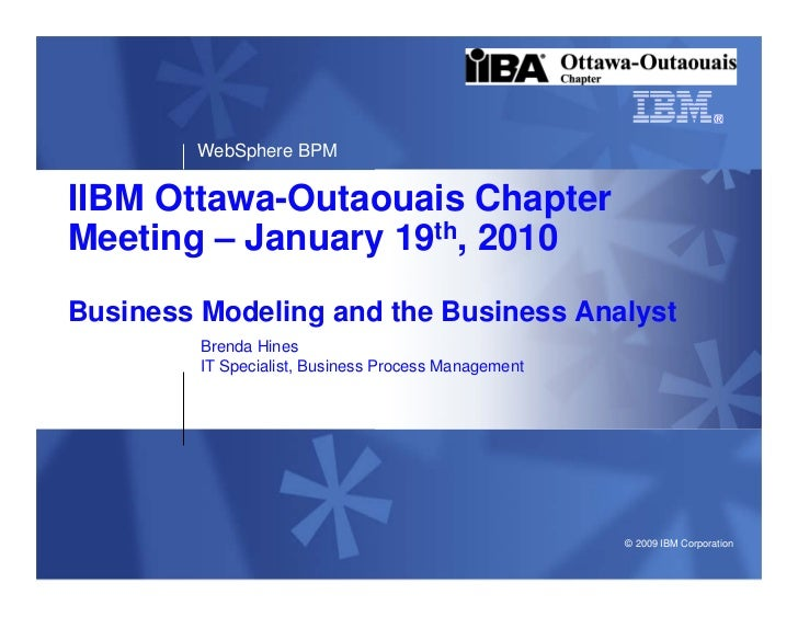 WebSphere BPM  IIBM Ottawa-Outaouais Chapter Meeting – January 19th, 2010 Business Modeling and the Business Analyst      ...
