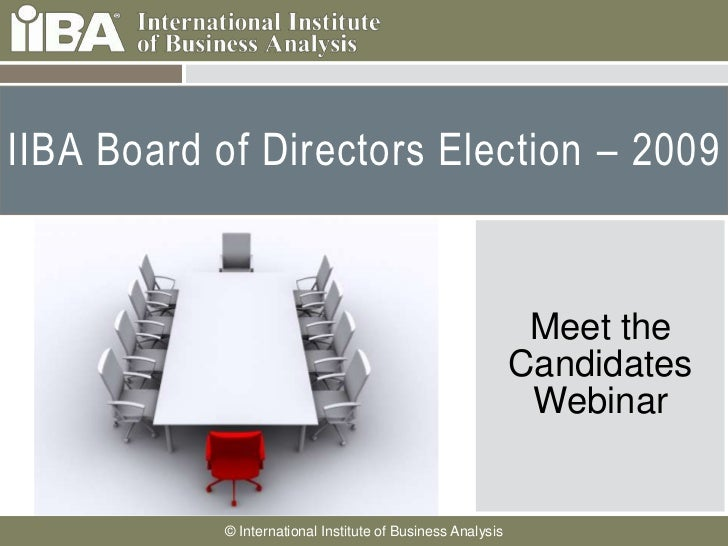 IIBA Board of Directors Election – 2009<br />Meet the Candidates<br />Webinar<br />