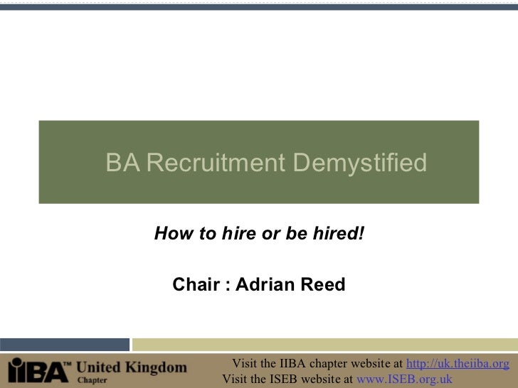 BA Recruitment Demystified How to hire or be hired! Chair : Adrian Reed