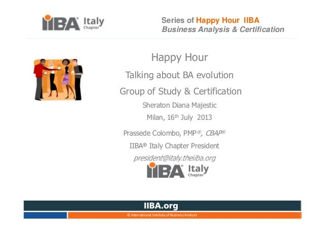 © International Institute of Business Analysis Happy Hour Talking about BA evolution Group of Study & Certification Sherat...
