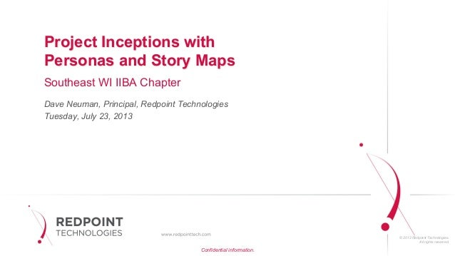 © 2012 Redpoint Technologies. All rights reserved. Project Inceptions with Personas and Story Maps Southeast WI IIBA Chapt...