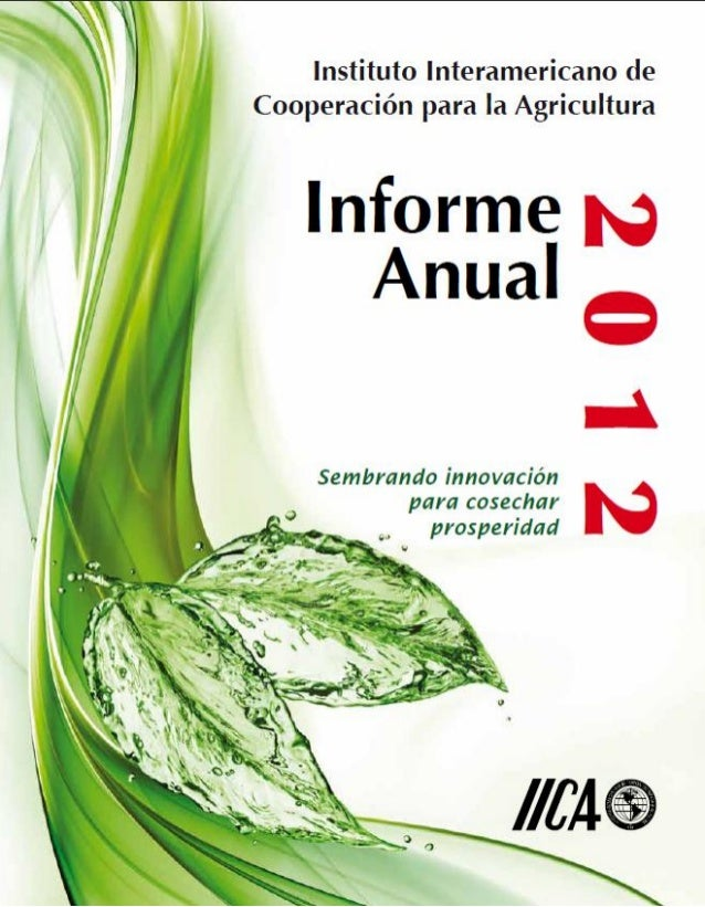 Informe Anual 2012 del IICA Por una agricultura competitiva y sustentable para las Américas Sembrando innovación para cose...