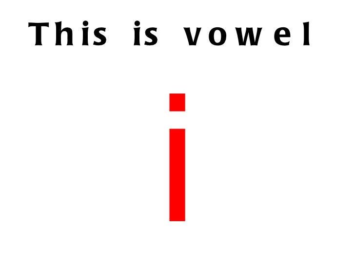 T h is is v o w e l        i