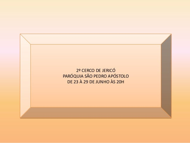 2º CERCO DE JERICÓPARÓQUIA SÃO PEDRO APÓSTOLODE 23 À 29 DE JUNHO ÀS 20H