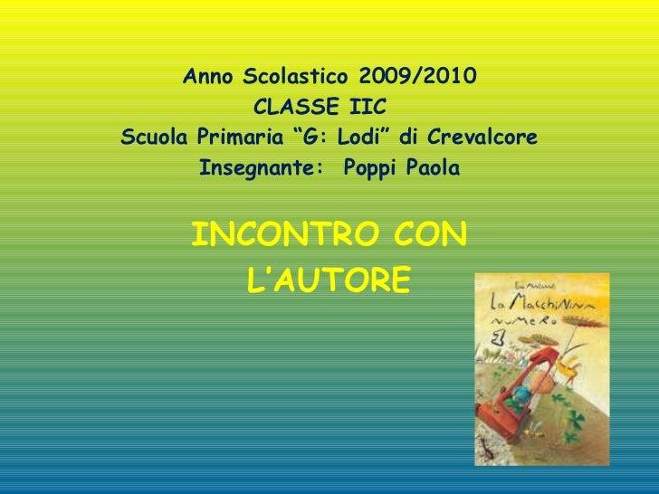 """Anno Scolastico 2009/2010 CLASSE IIC  Scuola Primaria """"G: Lodi"""" di Crevalcore Insegnante:  Poppi Paola INCONTRO CON L'AUTORE"""
