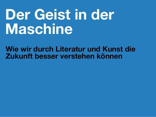 Der Geist in der Maschine Wie wir durch Literatur und Kunst die Zukunft besser verstehen können