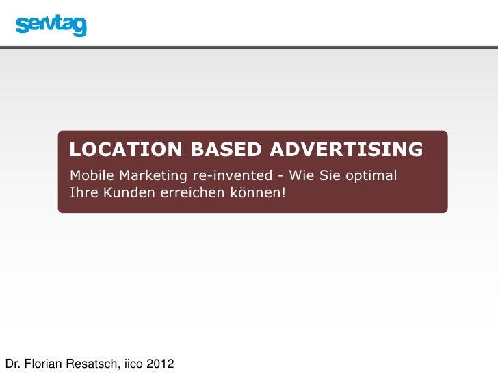LOCATION BASED ADVERTISING           Mobile Marketing re-invented - Wie Sie optimal           Ihre Kunden erreichen können...