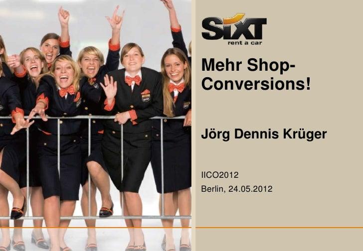 Mehr Shop-Conversions!Jörg Dennis KrügerIICO2012Berlin, 24.05.2012                     1