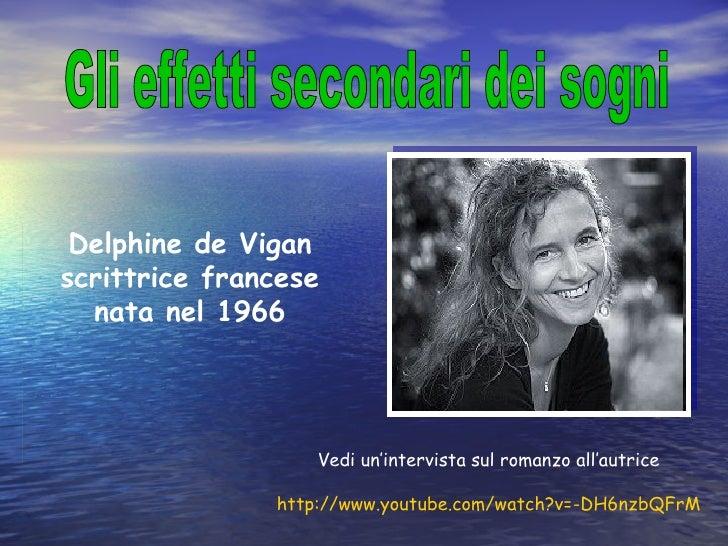 Gli effetti secondari dei sogni  Delphine de Vigan scrittrice francese nata nel 1966 Vedi un'intervista sul romanzo all'au...