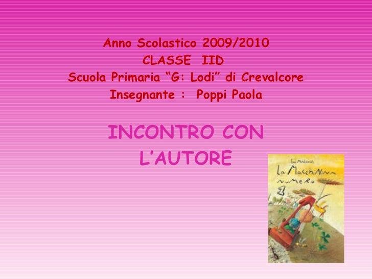 """Anno Scolastico 2009/2010 CLASSE  IID  Scuola Primaria """"G: Lodi"""" di Crevalcore Insegnante :  Poppi Paola INCONTRO CON L'AU..."""