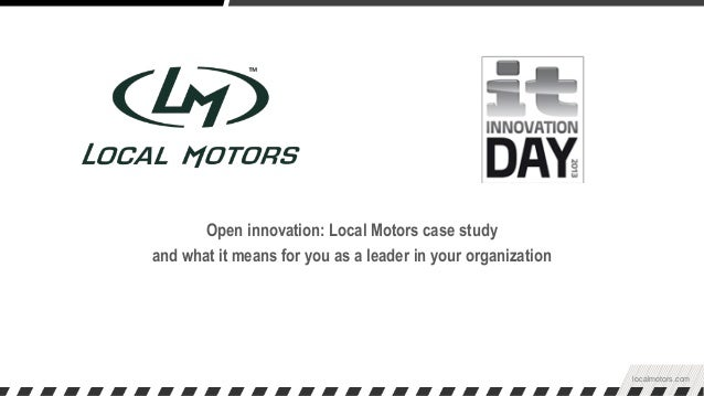 localmotors.com Open innovation: Local Motors case study and what it means for you as a leader in your organization