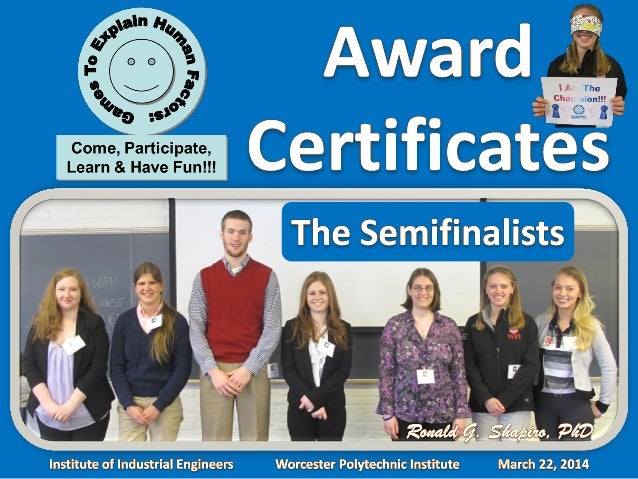 Games to Explain Human Factors: Come, Participate, Learn and Have Fun!!! Award Certificates   Institute of Industrial Engineers (IIE) Worcester Polytechnic Institute (WPI) March 22, 2014
