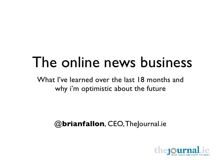 The online news businessWhat I've learned over the last 18 months and    why i'm optimistic about the future     @brianfal...