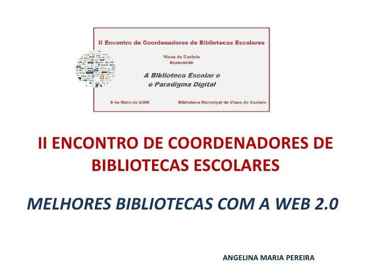 II ENCONTRO DE COORDENADORES DE         BIBLIOTECAS ESCOLARES  MELHORES BIBLIOTECAS COM A WEB 2.0                       AN...