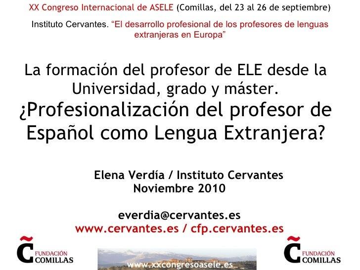 La formación del profesor de ELE desde la Universidad, grado y máster. ¿Profesionalización del profesor de Español como Le...