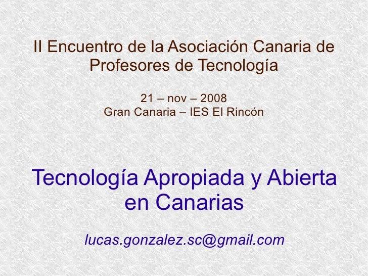 II Encuentro de la Asociación Canaria de Profesores de Tecnología 21 – nov – 2008 Gran Canaria – IES El Rincón Tecnología ...