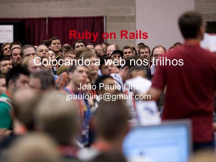 Ruby on Rails Colocando a web nos trilhos
