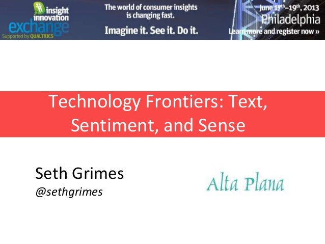 Technology Frontiers: Text,Sentiment, and SenseSeth Grimes@sethgrimes