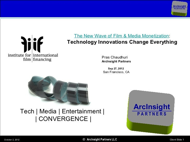 THE NEW WAVE OF FILM & MEDIA MONETIZATION - Technology Disrupts Everything