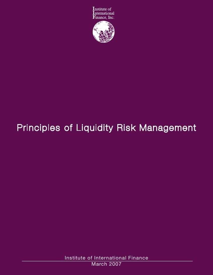 Principles of Liquidity Risk Management               Institute of International Finance                      March 2007