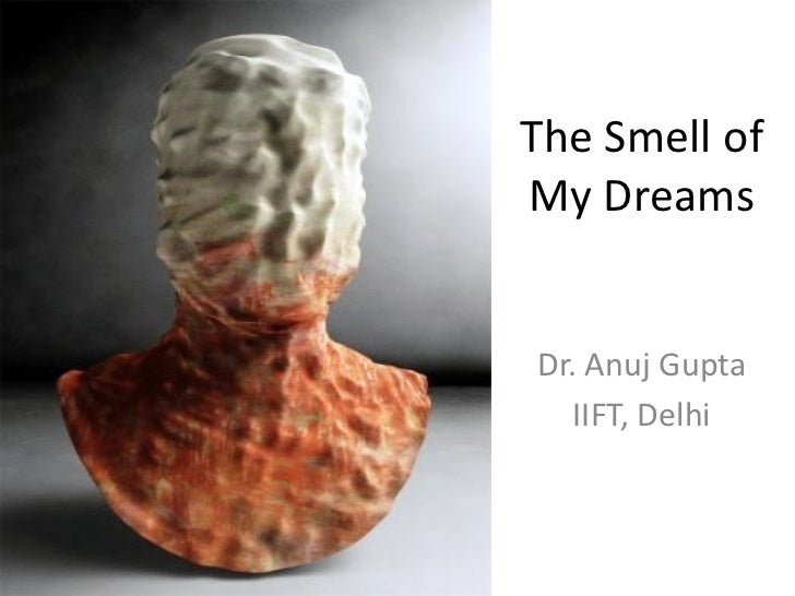 The Smell ofMy DreamsDr. Anuj Gupta   IIFT, Delhi