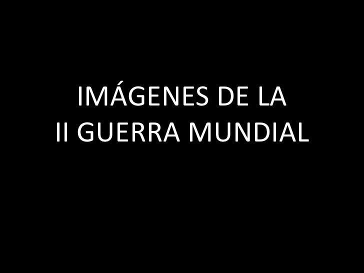 IMÁGENES DE LA II GUERRA MUNDIAL<br />