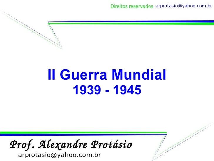 II Guerra Mundial 1939 - 1945